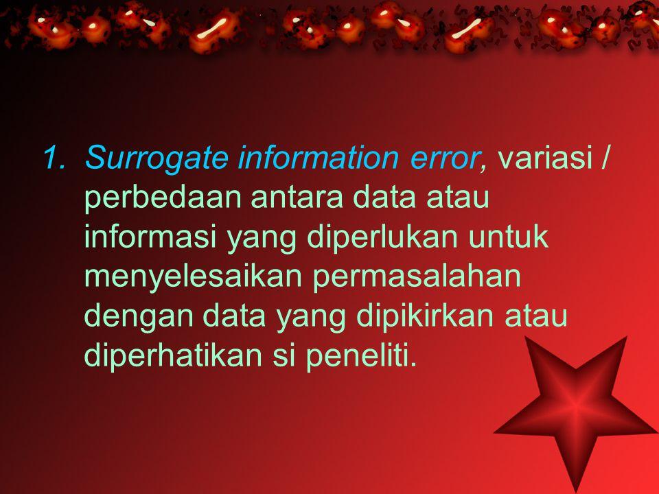 1.Surrogate information error, variasi / perbedaan antara data atau informasi yang diperlukan untuk menyelesaikan permasalahan dengan data yang dipiki