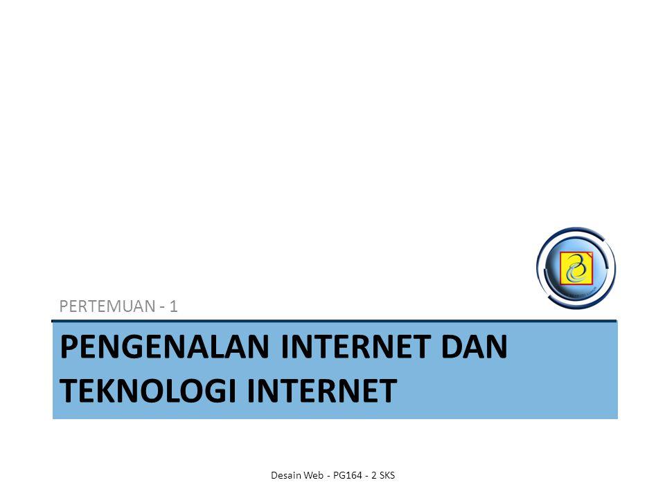 PENGENALAN INTERNET DAN TEKNOLOGI INTERNET PERTEMUAN - 1 Desain Web - PG164 - 2 SKS