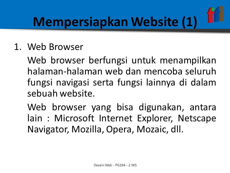 Mempersiapkan Website (1) 1.Web Browser Web browser berfungsi untuk menampilkan halaman-halaman web dan mencoba seluruh fungsi navigasi serta fungsi lainnya di dalam sebuah website.
