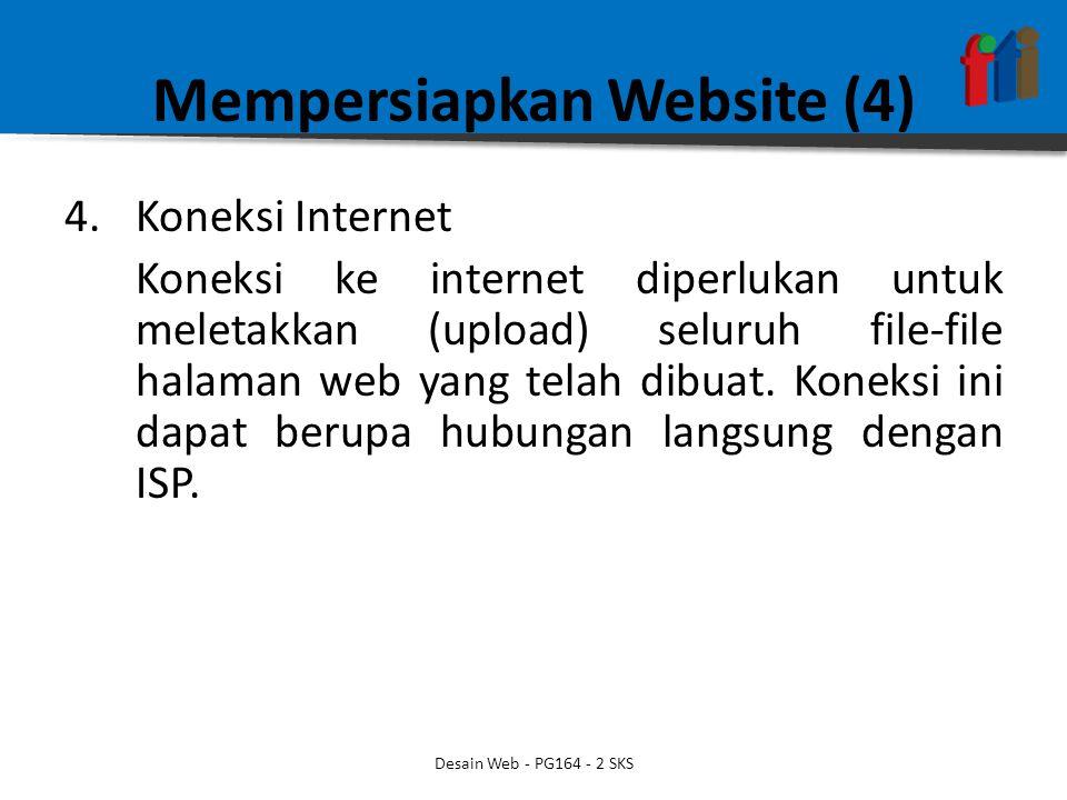 Mempersiapkan Website (4) 4.Koneksi Internet Koneksi ke internet diperlukan untuk meletakkan (upload) seluruh file-file halaman web yang telah dibuat.