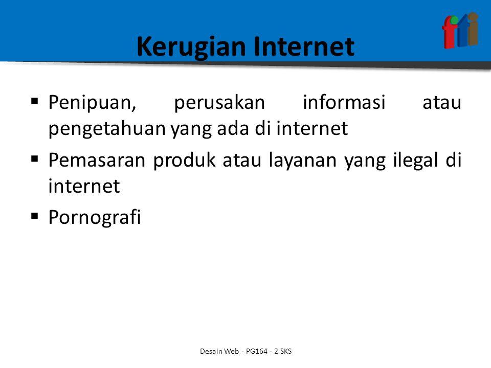 Kerugian Internet  Penipuan, perusakan informasi atau pengetahuan yang ada di internet  Pemasaran produk atau layanan yang ilegal di internet  Porn