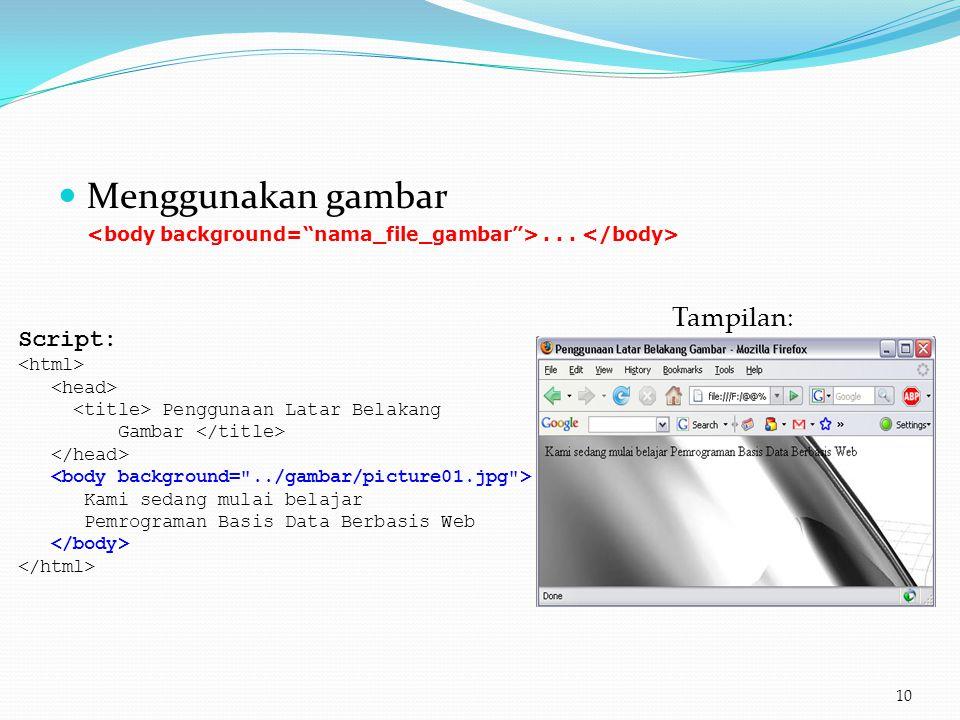  Menggunakan gambar... 10 Script: Penggunaan Latar Belakang Gambar Kami sedang mulai belajar Pemrograman Basis Data Berbasis Web Tampilan: