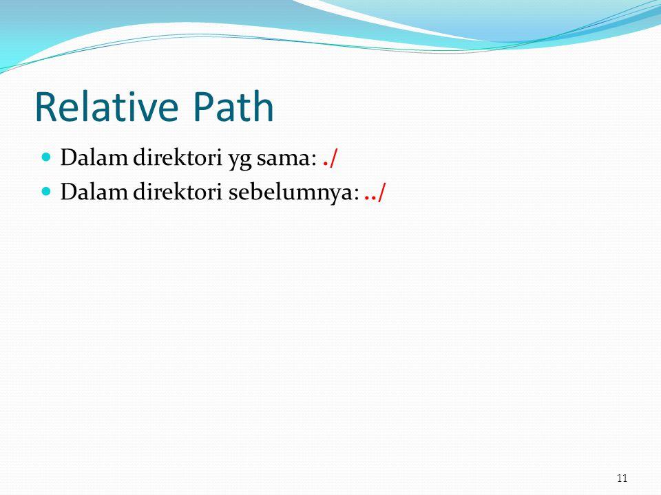 Relative Path  Dalam direktori yg sama:./  Dalam direktori sebelumnya:../ 11