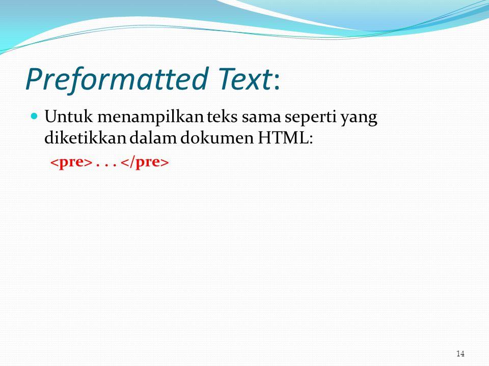 Preformatted Text:  Untuk menampilkan teks sama seperti yang diketikkan dalam dokumen HTML:... 14