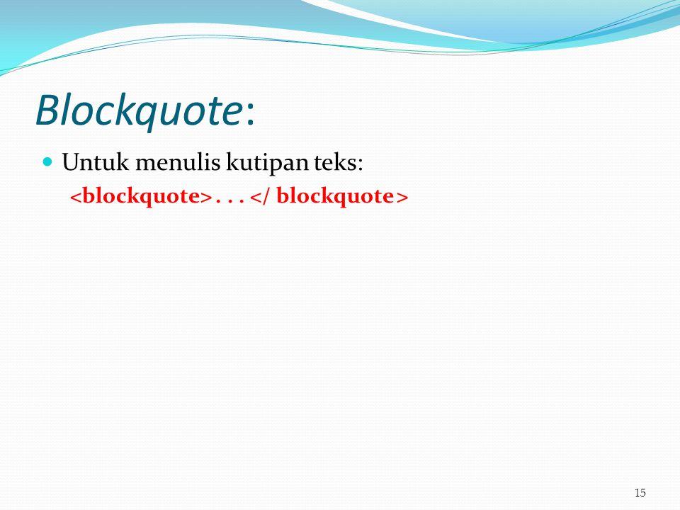 Blockquote:  Untuk menulis kutipan teks:... 15