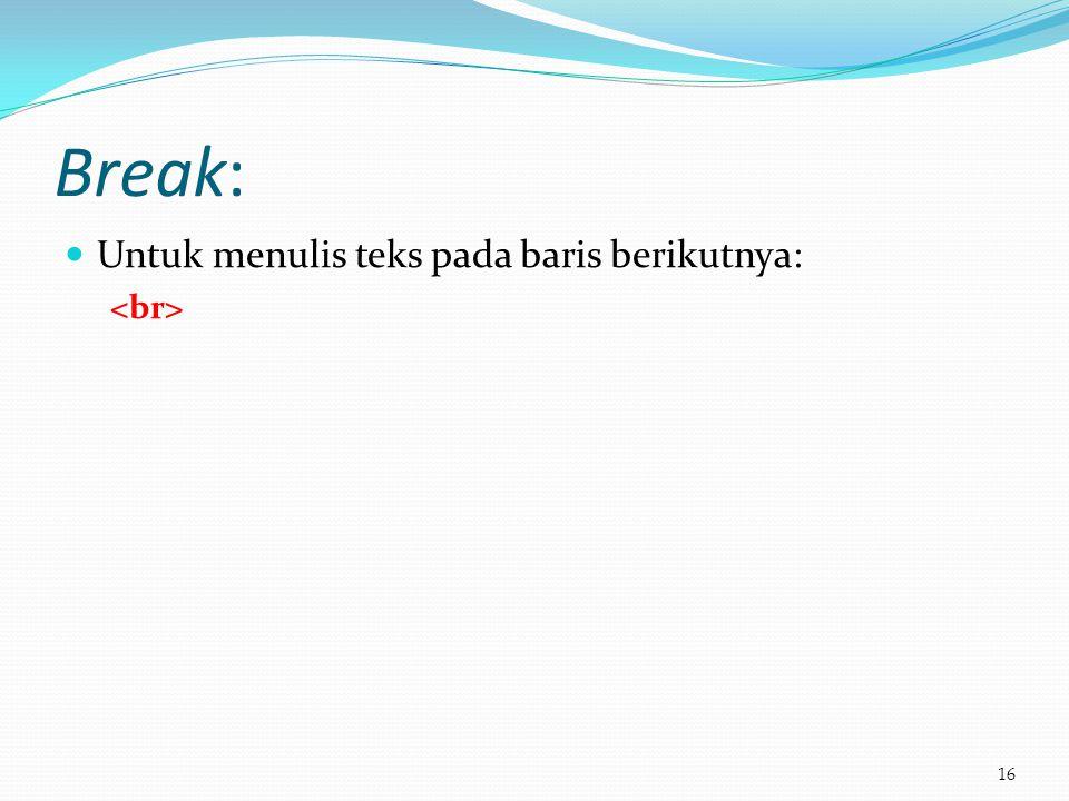 Break:  Untuk menulis teks pada baris berikutnya: 16