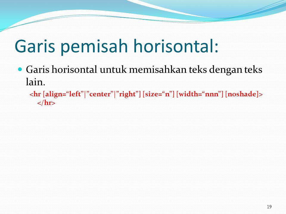 Garis pemisah horisontal:  Garis horisontal untuk memisahkan teks dengan teks lain. 19