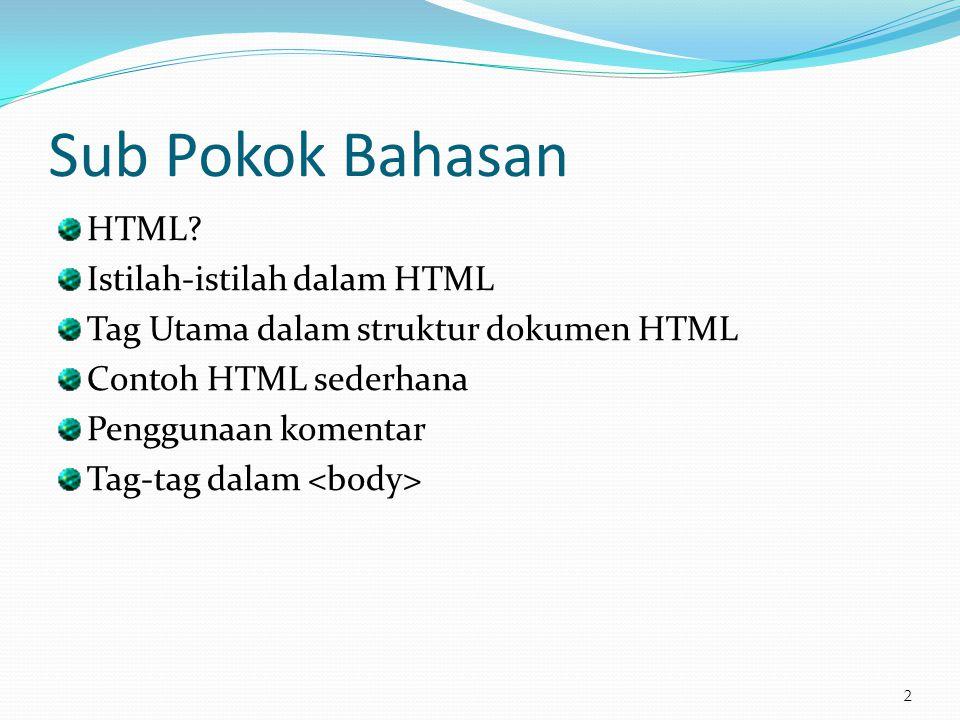 Sub Pokok Bahasan HTML? Istilah-istilah dalam HTML Tag Utama dalam struktur dokumen HTML Contoh HTML sederhana Penggunaan komentar Tag-tag dalam 2