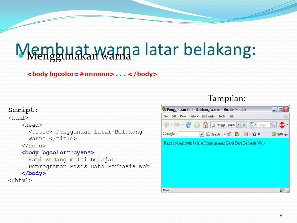 Membuat warna latar belakang:  Menggunakan warna... 9 Script: Penggunaan Latar Belakang Warna Kami sedang mulai belajar Pemrograman Basis Data Berbas
