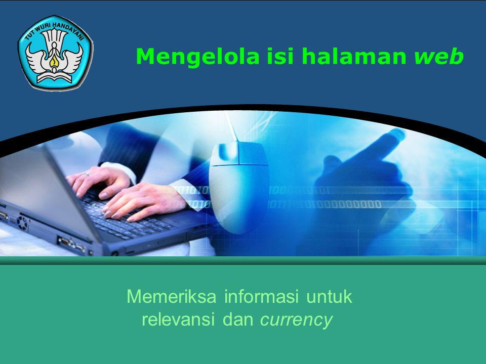 Teknologi Informasi dan Komunikasi Hal.: 2Isikan Judul Halaman Memeriksa informasi untuk relevansi dan currency Software Web Design Software web design merupakan perangkat lunak yang berguna untuk membangun/membuat/mendisain halaman-halaman web, baik yang bersifat statis maupun dinamis.