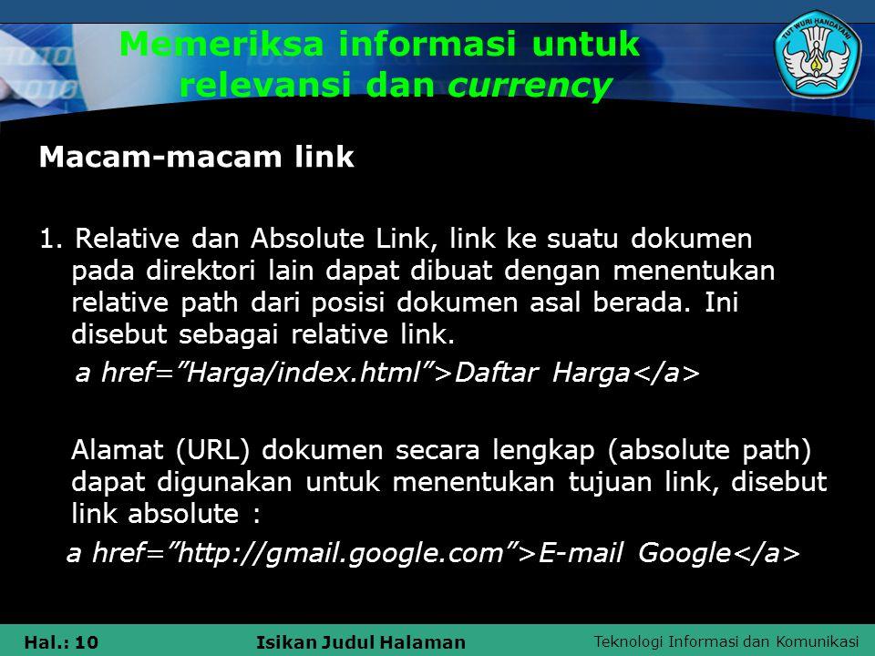 Teknologi Informasi dan Komunikasi Hal.: 10Isikan Judul Halaman Memeriksa informasi untuk relevansi dan currency Macam-macam link 1. Relative dan Abso