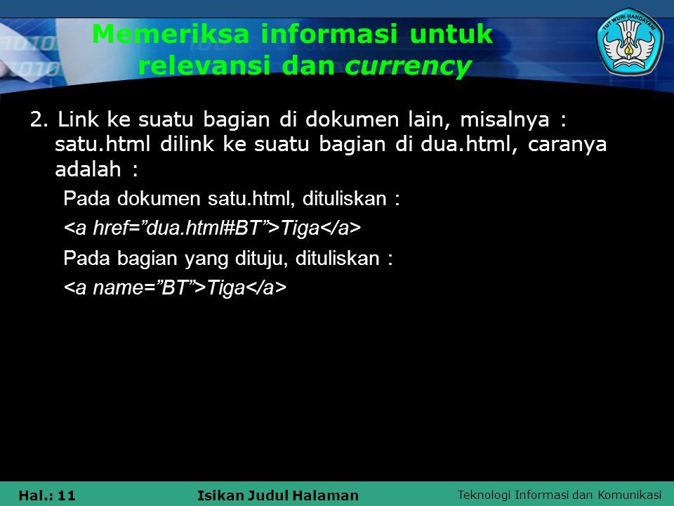 Teknologi Informasi dan Komunikasi Hal.: 11Isikan Judul Halaman Memeriksa informasi untuk relevansi dan currency 2. Link ke suatu bagian di dokumen la