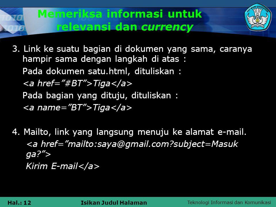 Teknologi Informasi dan Komunikasi Hal.: 12Isikan Judul Halaman Memeriksa informasi untuk relevansi dan currency 3. Link ke suatu bagian di dokumen ya