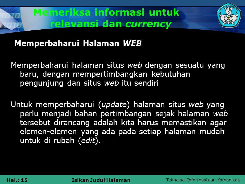 Teknologi Informasi dan Komunikasi Hal.: 15Isikan Judul Halaman Memeriksa informasi untuk relevansi dan currency  Memperbaharui Halaman WEB Memperbah