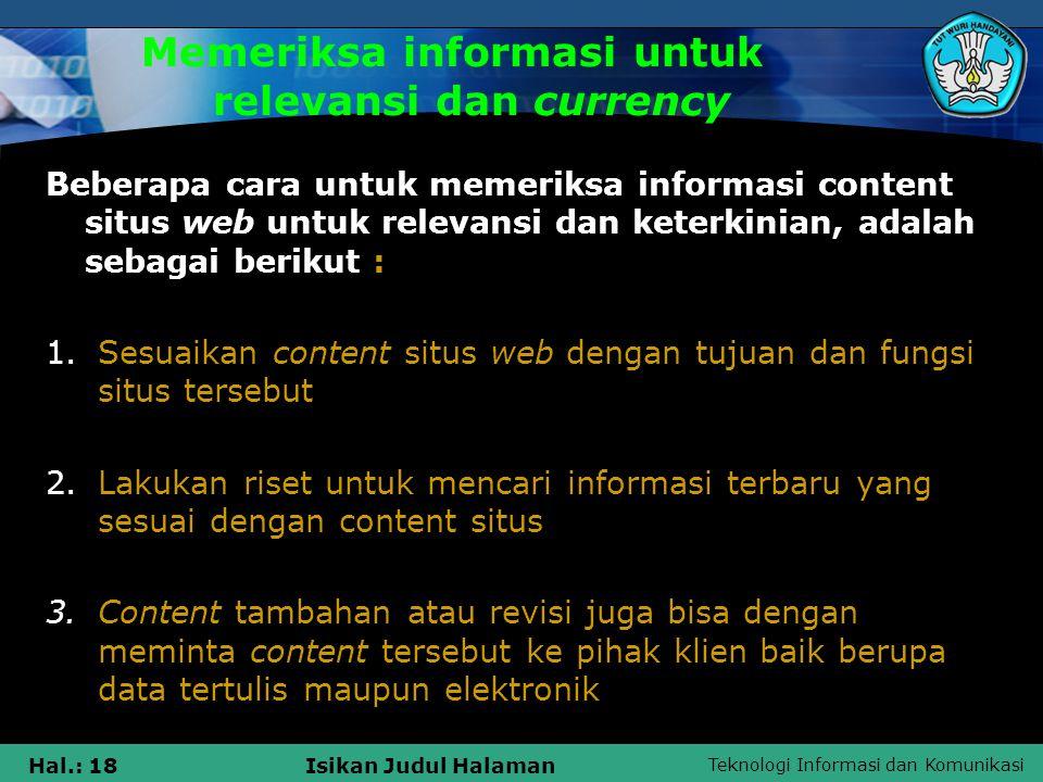 Teknologi Informasi dan Komunikasi Hal.: 18Isikan Judul Halaman Memeriksa informasi untuk relevansi dan currency Beberapa cara untuk memeriksa informa