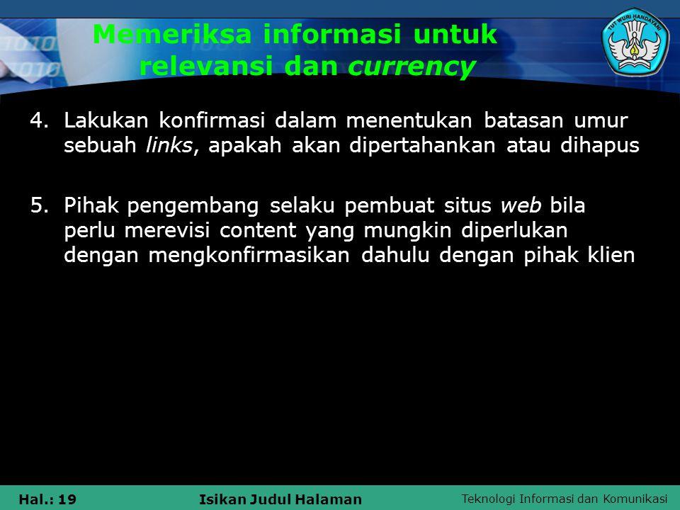 Teknologi Informasi dan Komunikasi Hal.: 19Isikan Judul Halaman Memeriksa informasi untuk relevansi dan currency 4.Lakukan konfirmasi dalam menentukan