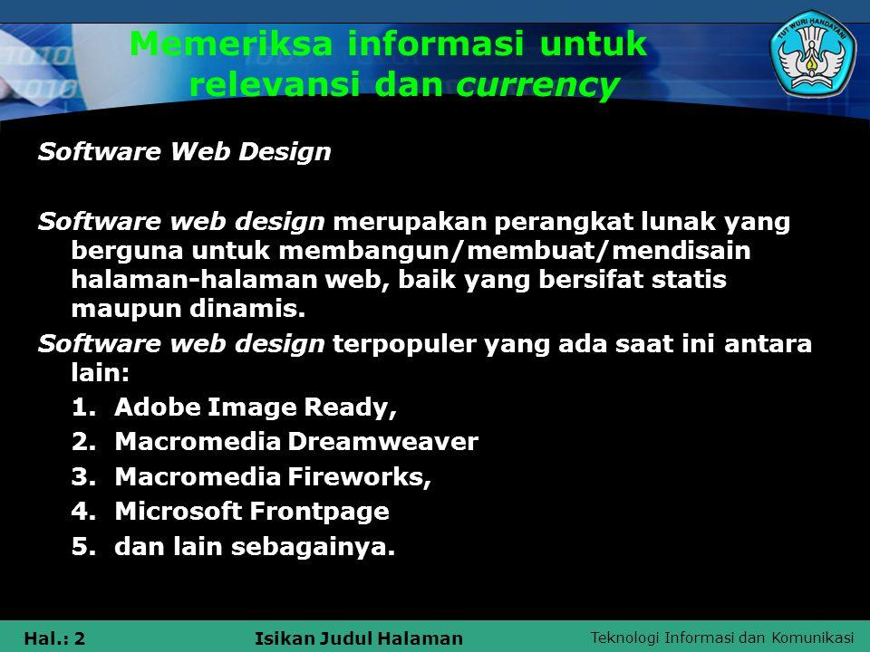 Teknologi Informasi dan Komunikasi Hal.: 2Isikan Judul Halaman Memeriksa informasi untuk relevansi dan currency Software Web Design Software web desig