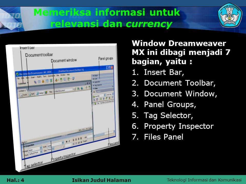 Teknologi Informasi dan Komunikasi Hal.: 4Isikan Judul Halaman Memeriksa informasi untuk relevansi dan currency Window Dreamweaver MX ini dibagi menja