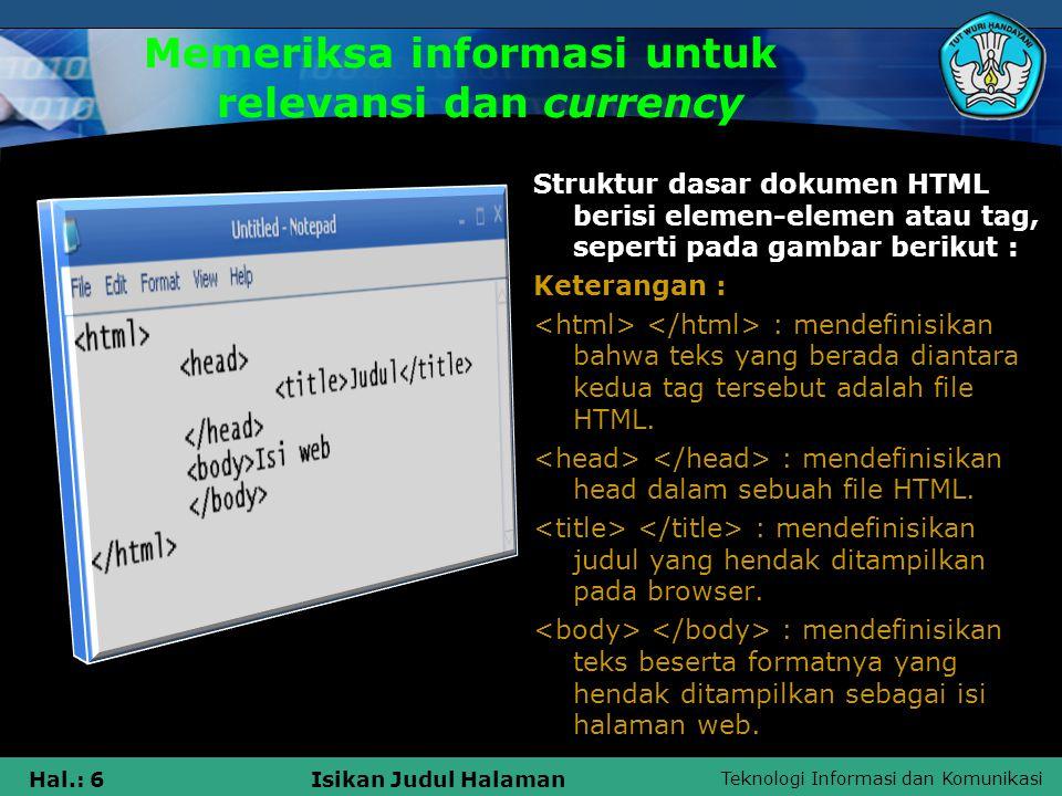 Teknologi Informasi dan Komunikasi Hal.: 6Isikan Judul Halaman Memeriksa informasi untuk relevansi dan currency Struktur dasar dokumen HTML berisi ele
