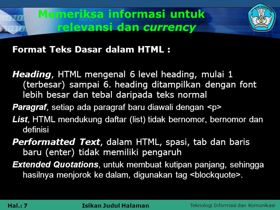 Teknologi Informasi dan Komunikasi Hal.: 7Isikan Judul Halaman Memeriksa informasi untuk relevansi dan currency Format Teks Dasar dalam HTML : Heading