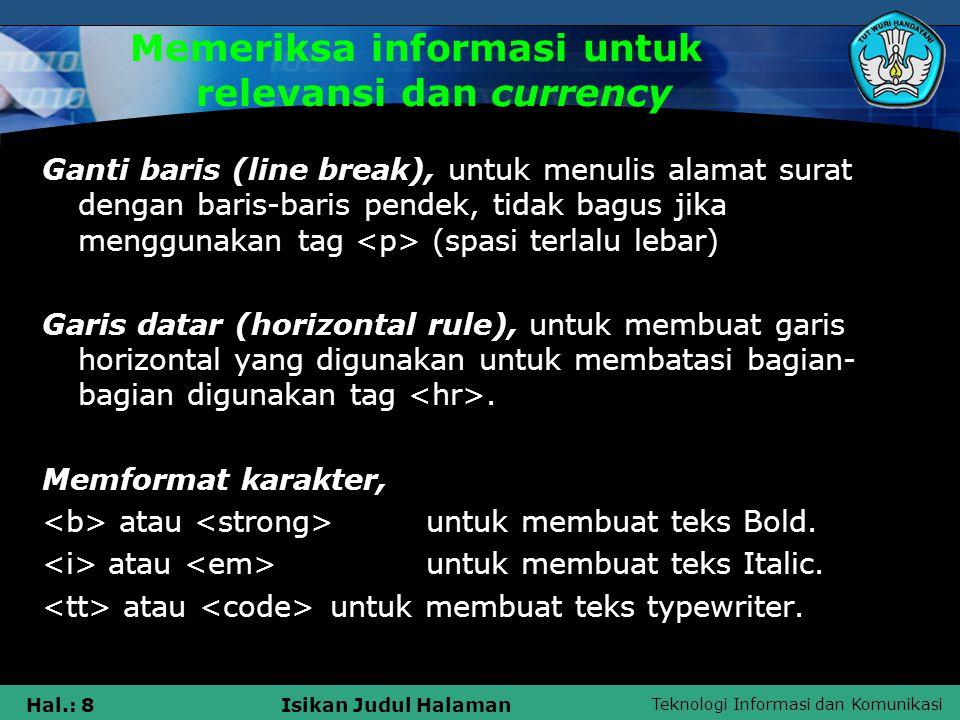 Teknologi Informasi dan Komunikasi Hal.: 8Isikan Judul Halaman Memeriksa informasi untuk relevansi dan currency Ganti baris (line break), untuk menuli