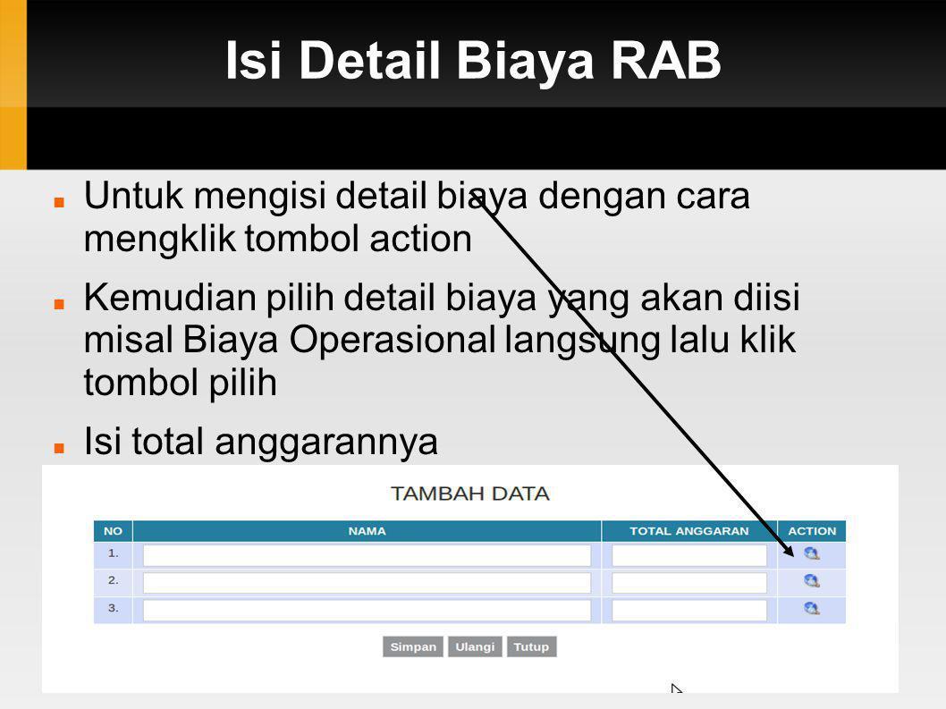 Isi Detail Biaya RAB  Untuk mengisi detail biaya dengan cara mengklik tombol action  Kemudian pilih detail biaya yang akan diisi misal Biaya Operasi