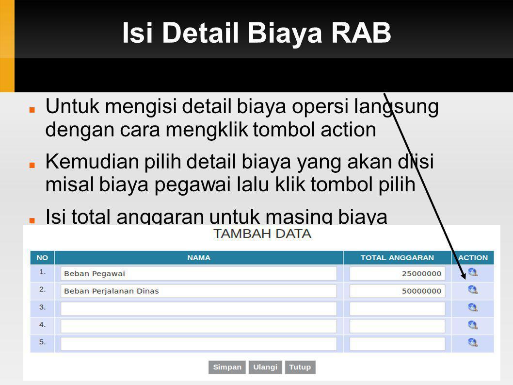 Isi Detail Biaya RAB  Untuk mengisi detail biaya opersi langsung dengan cara mengklik tombol action  Kemudian pilih detail biaya yang akan diisi mis