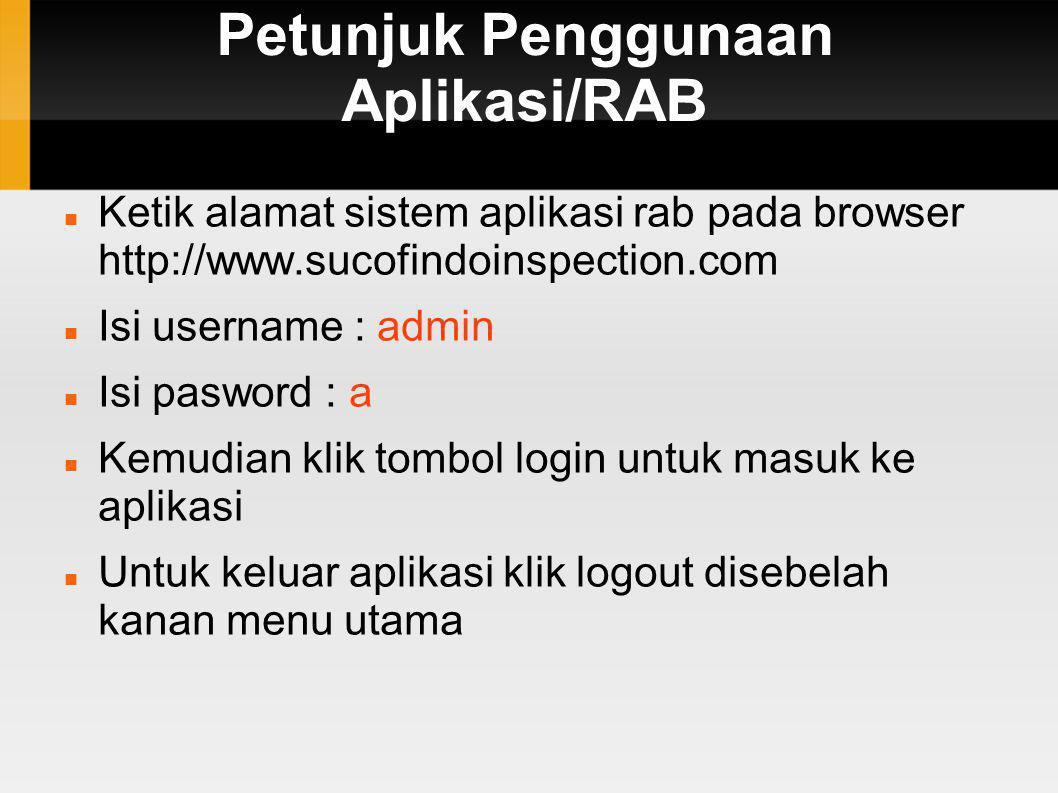 Petunjuk Penggunaan Aplikasi/RAB  Ketik alamat sistem aplikasi rab pada browser http://www.sucofindoinspection.com  Isi username : admin  Isi paswo