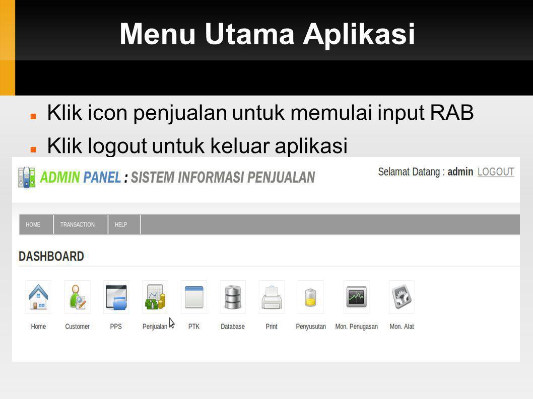 Menu Input RAB  Klik icon operasional 1, 2, 3 atau 4 untuk memulai input RAB  Icon Bagian Penjualan untuk melakukan verifikasi dan validasi terhadap rab yang diajukan/input bagian operasi 1, 2, 3 atau 4  Icon Kepala Cabang untuk melakukan persetujuan terhadap data yang diinput bagian operasional dan telah divalidasi oleh bagian penjualan