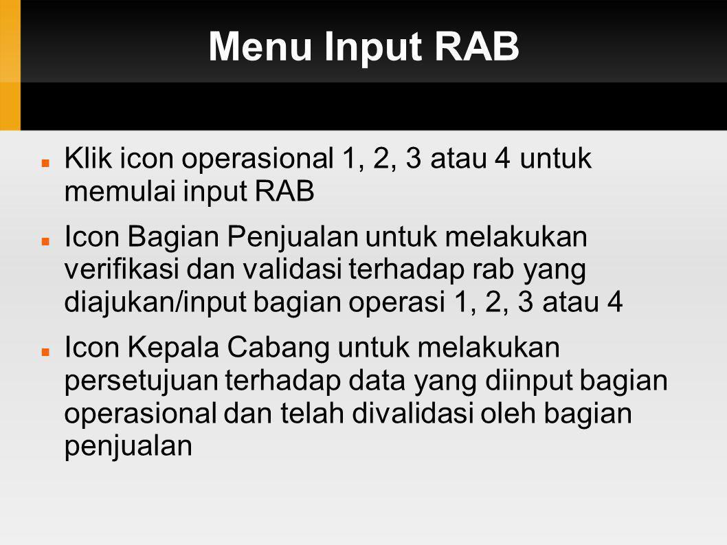 Menu Input RAB  Klik icon operasional 1, 2, 3 atau 4 untuk memulai input RAB  Icon Bagian Penjualan untuk melakukan verifikasi dan validasi terhadap