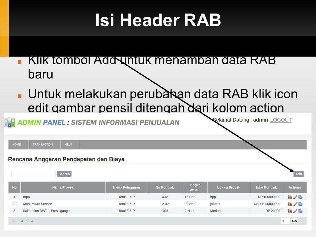 Isi Header RAB  Klik tombol Add untuk menambah data RAB baru  Untuk melakukan perubahan data RAB klik icon edit gambar pensil ditengah dari kolom ac