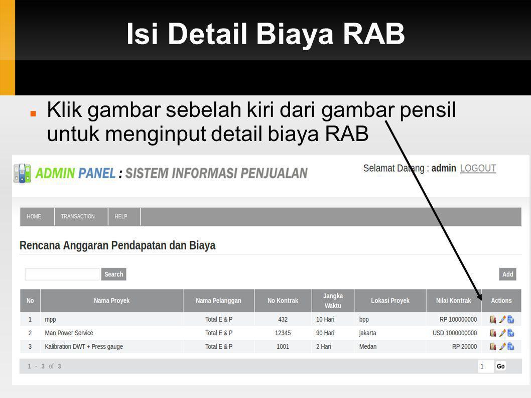 Isi Detail Biaya RAB  Klik gambar sebelah kiri dari gambar pensil untuk menginput detail biaya RAB