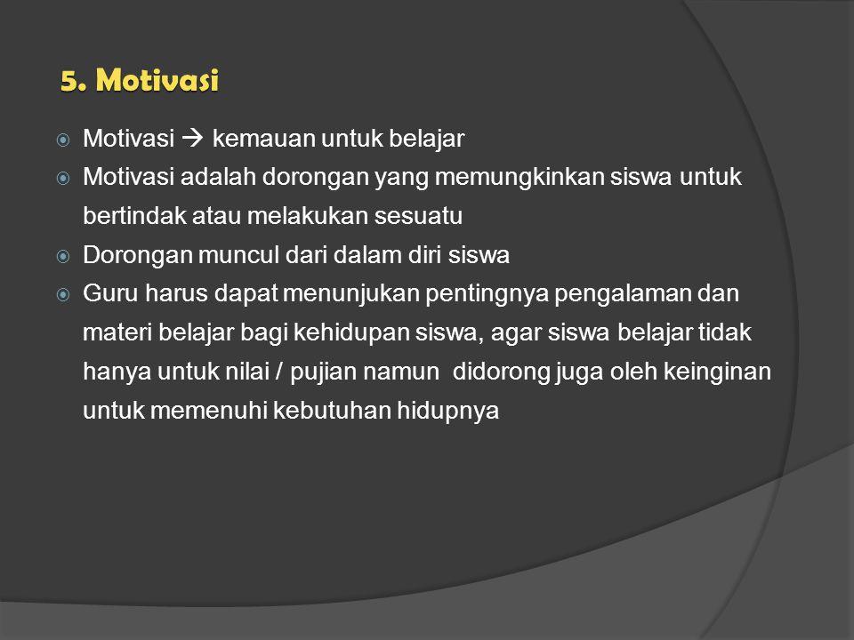 5. Motivasi  Motivasi  kemauan untuk belajar  Motivasi adalah dorongan yang memungkinkan siswa untuk bertindak atau melakukan sesuatu  Dorongan mu