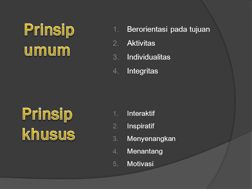 1.Berorientasi pada tujuan 2. Aktivitas 3. Individualitas 4.