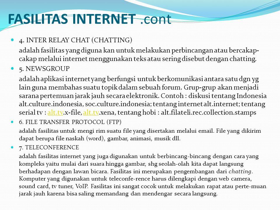 FASILITAS INTERNET.cont  4. INTER RELAY CHAT (CHATTING) adalah fasilitas yang diguna kan untuk melakukan perbincangan atau bercakap- cakap melalui in