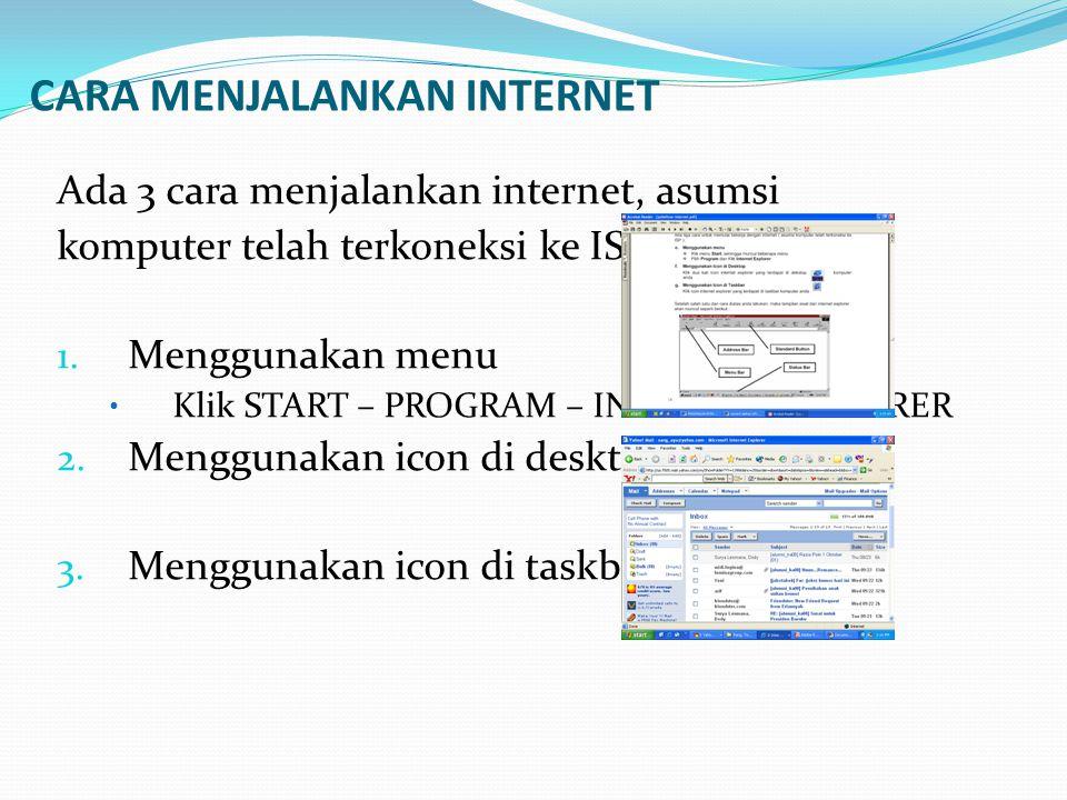 CARA MENJALANKAN INTERNET Ada 3 cara menjalankan internet, asumsi komputer telah terkoneksi ke ISP: 1. Menggunakan menu • Klik START – PROGRAM – INTER