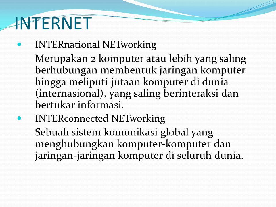 INTERNET  INTERnational NETworking Merupakan 2 komputer atau lebih yang saling berhubungan membentuk jaringan komputer hingga meliputi jutaan kompute