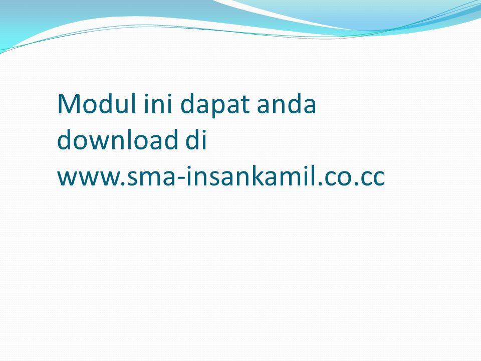 Modul ini dapat anda download di www.sma-insankamil.co.cc