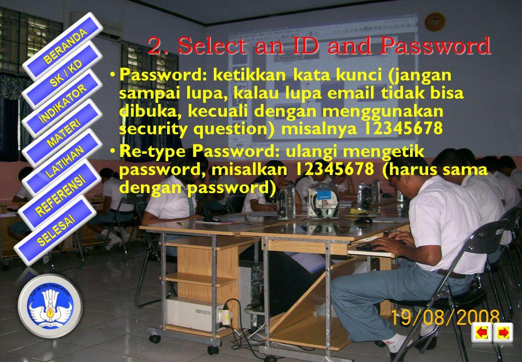 •Yahoo! ID and Email: isikan sebuah nama pendek, atau singkatan nama, atau nick name, nama panggilan, nama tenar yang nantinya akan dijadikan kode ang