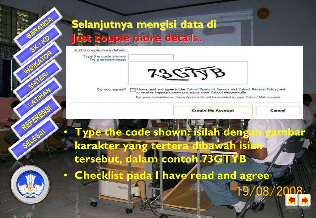 •Password: ketikkan kata kunci (jangan sampai lupa, kalau lupa email tidak bisa dibuka, kecuali dengan menggunakan security question) misalnya 12345678 •Re-type Password: ulangi mengetik password, misalkan 12345678 (harus sama dengan password) 2.
