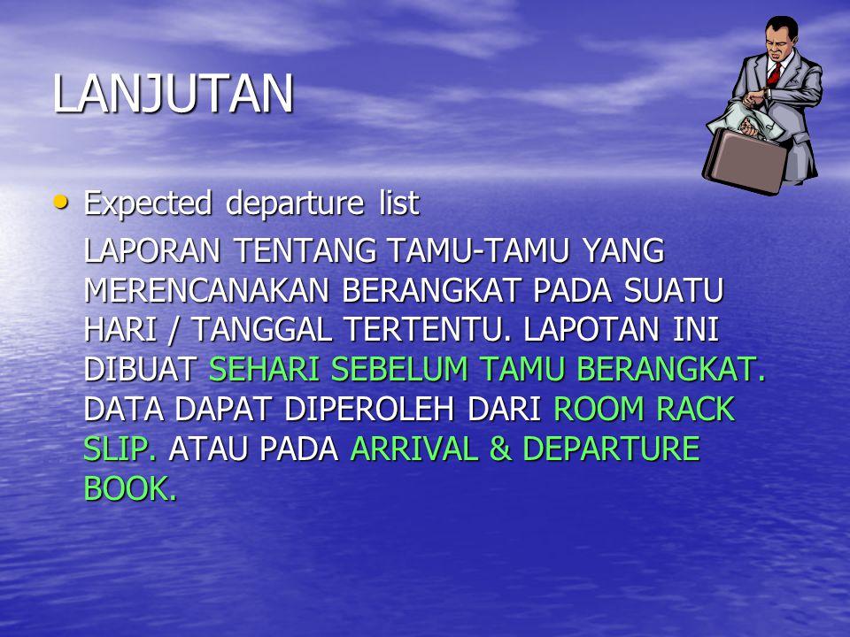 LANJUTAN • Expected departure list LAPORAN TENTANG TAMU-TAMU YANG MERENCANAKAN BERANGKAT PADA SUATU HARI / TANGGAL TERTENTU.