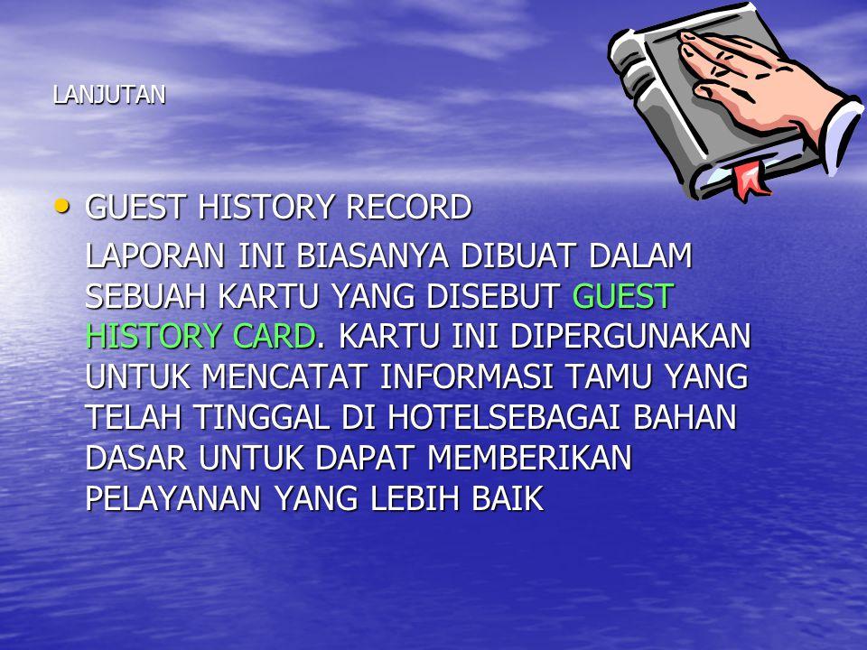 LANJUTAN • GUEST HISTORY RECORD LAPORAN INI BIASANYA DIBUAT DALAM SEBUAH KARTU YANG DISEBUT GUEST HISTORY CARD.