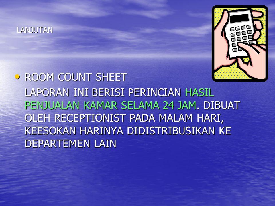 LANJUTAN • ROOM COUNT SHEET LAPORAN INI BERISI PERINCIAN HASIL PENJUALAN KAMAR SELAMA 24 JAM.