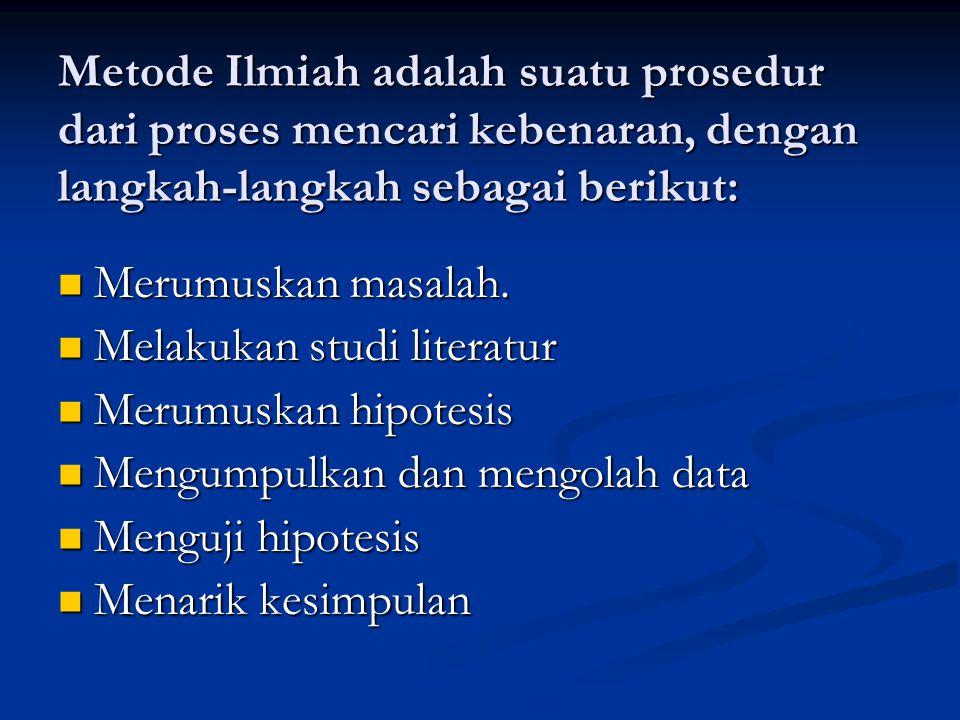 Metode Ilmiah adalah suatu prosedur dari proses mencari kebenaran, dengan langkah-langkah sebagai berikut: MMMMerumuskan masalah. MMMMelakukan