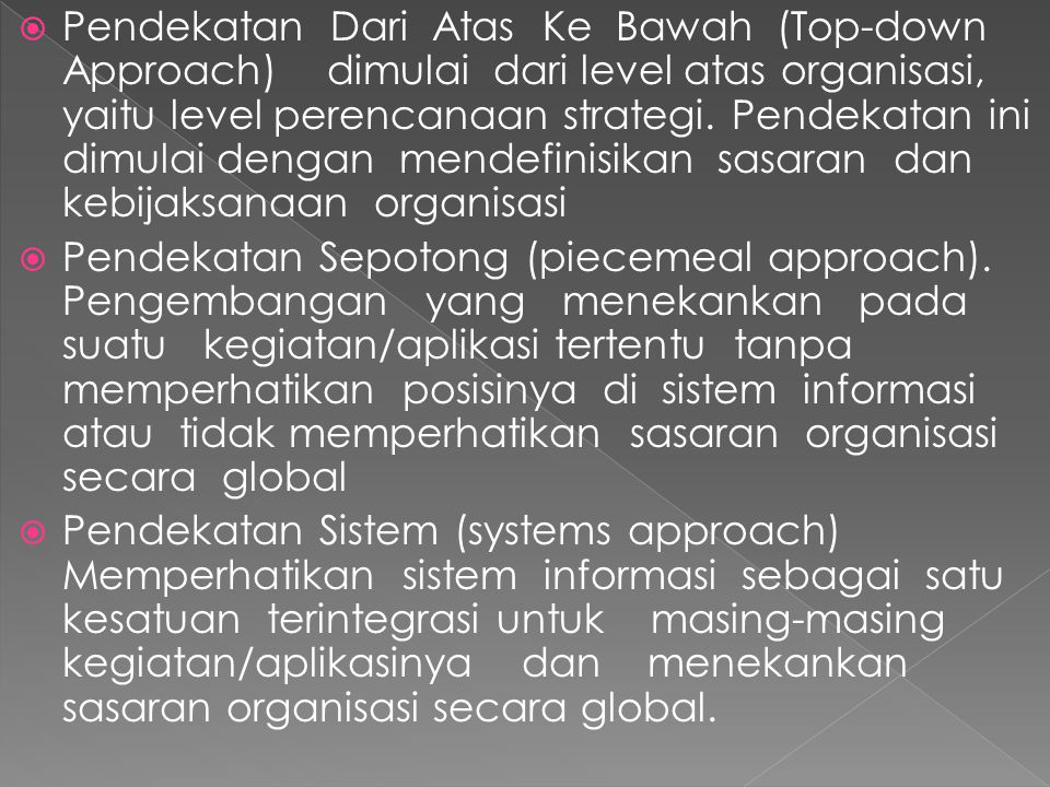  Pendekatan Sistem menyeluruh (total-system approach) Pendekatan pengembangan sistem serentak secara menyeluruh, sehingga menjadi sulit untuk dikembangkan (ciri klasik).