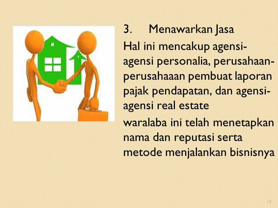 3.Menawarkan Jasa Hal ini mencakup agensi- agensi personalia, perusahaan- perusahaaan pembuat laporan pajak pendapatan, dan agensi- agensi real estate