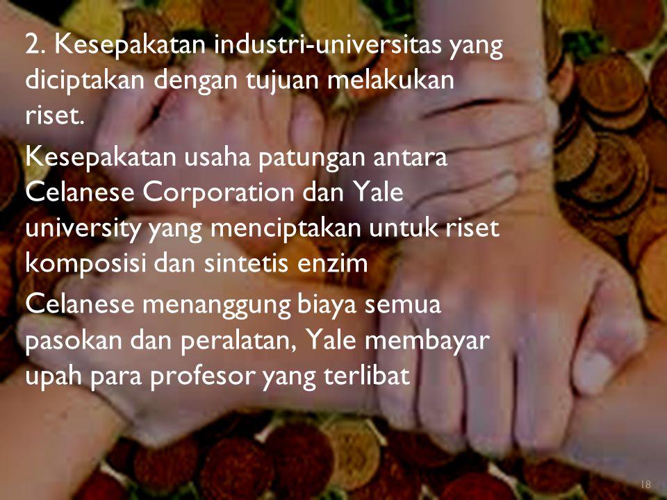 2. Kesepakatan industri-universitas yang diciptakan dengan tujuan melakukan riset. Kesepakatan usaha patungan antara Celanese Corporation dan Yale uni