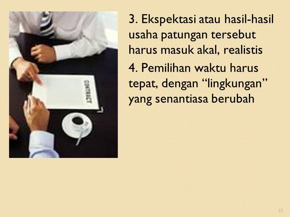 "3. Ekspektasi atau hasil-hasil usaha patungan tersebut harus masuk akal, realistis 4. Pemilihan waktu harus tepat, dengan ""lingkungan"" yang senantiasa"