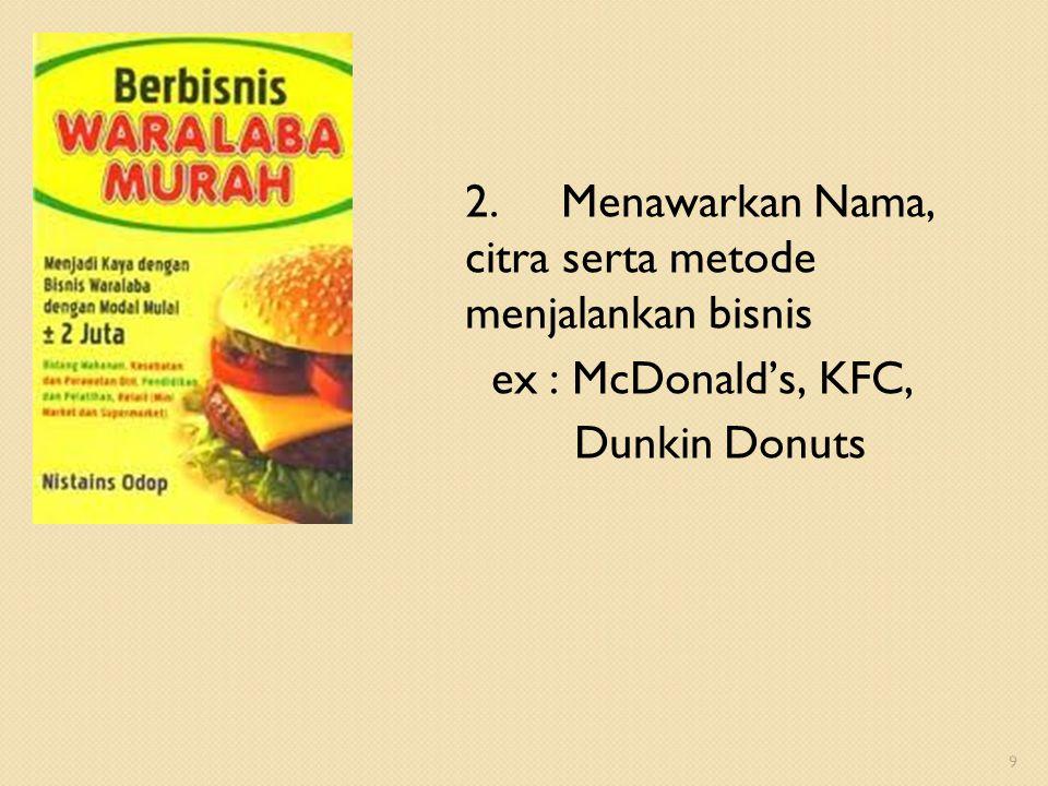 2. Menawarkan Nama, citra serta metode menjalankan bisnis ex : McDonald's, KFC, Dunkin Donuts 9