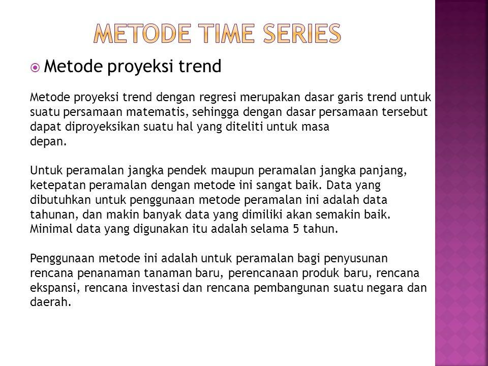  Metode proyeksi trend Metode proyeksi trend dengan regresi merupakan dasar garis trend untuk suatu persamaan matematis, sehingga dengan dasar persam